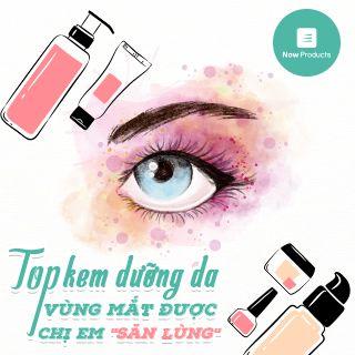 """[Now Products] TOP kem dưỡng da vùng mắt được chị em """"săn lùng"""""""