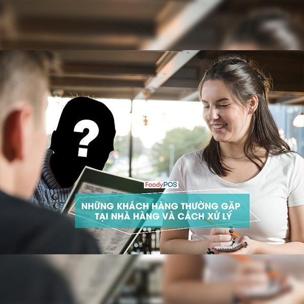 Những kiểu khách hàng thường gặp tại nhà hàng và cách xử lý