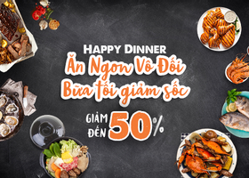 HAPPY DINNER - GIẢM ĐẾN 50%