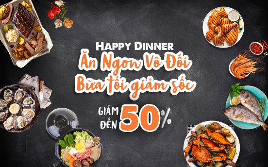 [HN] HAPPY DINNER - GIẢM ĐẾN 50%